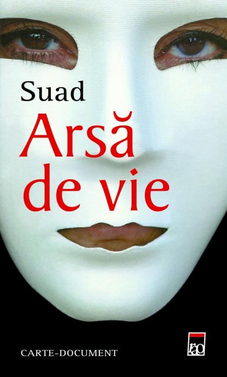 Arsă de vie  - Suad -  carte document - 2005