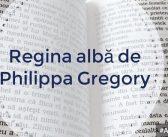 Regina albă de Philippa Gregory – recomandare lectură