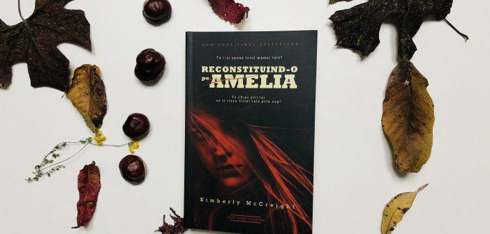 Reconstituind-o pe Amelia de Kimberly McCreight