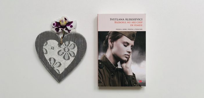 Războiul nu are chip de femeie de Svetlana Aleksievici