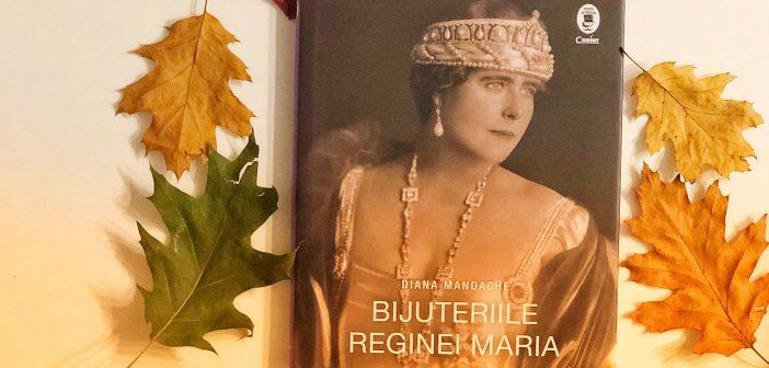 Bijuteriile Reginei Maria de Diana Mandache recomandare lectură