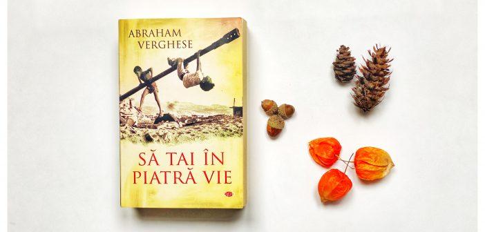 Să tai în piatră vie de Abraham Verghese recomandare lectură